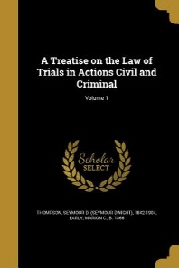 A Treatise on the Law of Trials in Actions Civil and Criminal; Volume 1