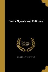 Rustic Speech and Folk-Lore