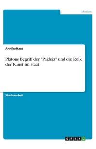 Platons Begriff der Paideia und die Rolle der Kunst im Staat