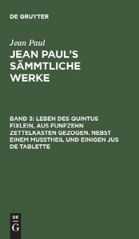 Jean Paul's Saemmtliche Werke, Band 3, Leben des Quintus Fixlein, aus funfzehn Zettelkasten gezogen. Nebst einem Musstheil und einigen Jus de tablette