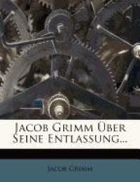 Jacob Grimm Uber Seine Entlassung.