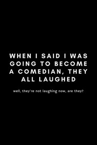 When I Said I Was Going To Become A Comedian, They All Laughed