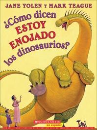 Como Dicen Estoy Enojado Los Dinosaurios? (How Do Dinosaurs Say I'm Mad?)