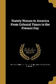 Stately Homes in America from Colonial Times to the Present Day