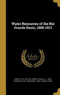 Water Resources of the Rio Grande Basin, 1888-1913