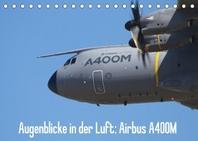 Augenblicke in der Luft: Airbus A400M (Tischkalender 2022 DIN A5 quer)