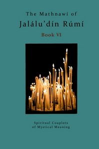 The Mathnawi of Jalaludin Rumi - Book 6