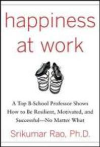 Happiness at Work : A Top B-School Professor Shows How to Be Resilient, Motivated, and Successful--N