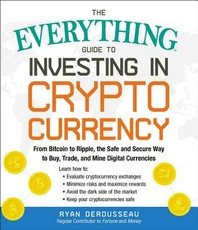 The Everything Guide to Investing in Cryptocurrency