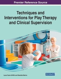 Techniques and Interventions for Play Therapy and Clinical Supervision, 1 volume