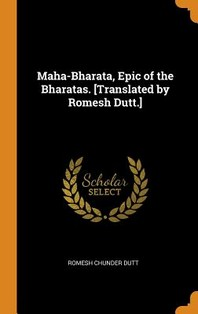 Maha-Bharata, Epic of the Bharatas. [translated by Romesh Dutt.]