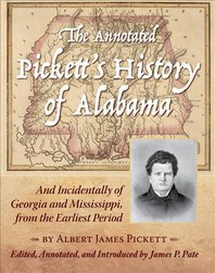 The Annotated Pickett's History of Alabama