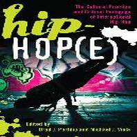 Hip-Hop(e); The Cultural Practice and Critical Pedagogy of International Hip-Hop