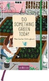 Do something green today. Mein Garten-Eintragbuch