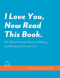 I Love You, Now Read This Book. (It's About Human Decision Making and Behavioral Economics.)
