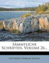 Gotthold Ephraim Lessing's Aammtliche Schriften, Sechs Und Zwanzigster Band