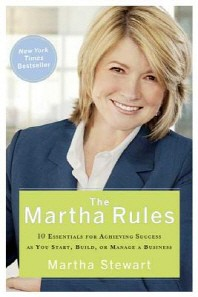 Martha Rules : 10 Essentials for Achieving Success As You Start, Build, or Manage a Business