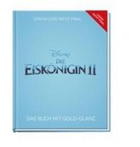 Disney Eiskoenigin 2 - Das Buch zum Film in Premiumausstattung mit Goldglanz, Leinenruecken und goldenem Lesebaendchen