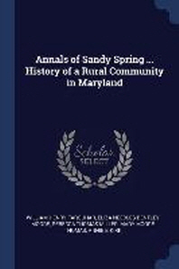 Annals of Sandy Spring ... History of a Rural Community in Maryland