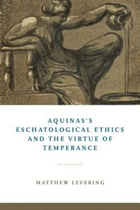 Aquinas's Eschatological Ethics and the Virtue of Temperance