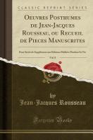Oeuvres Posthumes de Jean-Jacques Rousseau, Ou Recueil de Pieces Manuscrites, Vol. 8