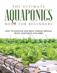The Ultimate Aquaponics Book for Beginners