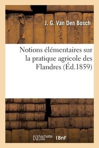 Notions Elementaires Sur La Pratique Agricole Des Flandres