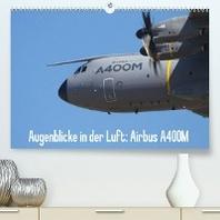 Augenblicke in der Luft: Airbus A400M (Premium, hochwertiger DIN A2 Wandkalender 2022, Kunstdruck in Hochglanz)