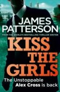 Kiss the Girls. James Patterson
