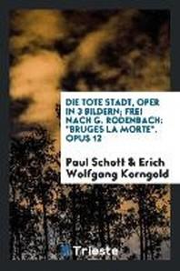 Die Tote Stadt, Oper in 3 Bildern, Frei Nach G. Rodenbach