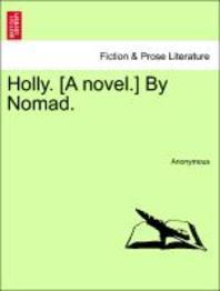 Holly. [A Novel.] by Nomad.