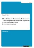 Albrecht Durers Meisterstich 'Melencolia I' - Eine Interpretation Unter Dem Aspekt Der Humoralpathologie, Bzw. Temperamentenlehre