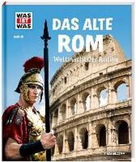 Was ist Was. Das alte Rom. Weltmacht der Antike