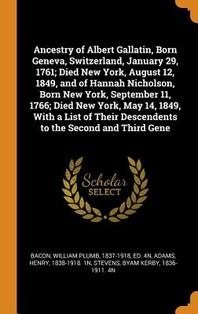 Ancestry of Albert Gallatin, Born Geneva, Switzerland, January 29, 1761; Died New York, August 12, 1849, and of Hannah Nicholson, Born New York, Septe