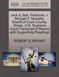 Jack A. Bell, Petitioner, V. Michael F. Mulcahy, Sheriff of Cook County, Illinois. U.S. Supreme Court Transcript of Record with Supporting Pleadings