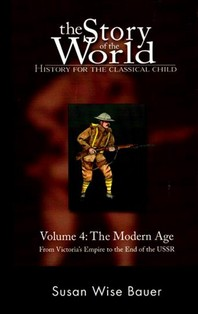 The Story of the World: History for the Classical Child, Volume 4: The Modern Age