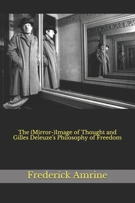 The (Mirror-)Image of Thought and Gilles Deleuze's Philosophy of Freedom