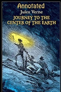 """A Journey into the Center of the Earth By """"Jules Verne"""" (Annotated Edition)"""