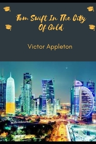 Tom Swift In The City Of Gold (Annotated)