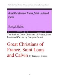 성 루이스왕과 칼빈,프랑스의 위대한 기독교인들. Great Christians of France, Saint Louis and Calvin, b