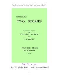 버지니아 울프의 두개의 이야기.Two Stories, by Virginia Woolf and Leonard Woolf