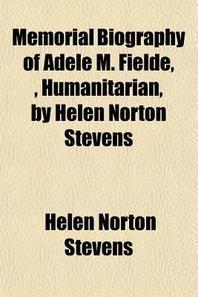 Memorial Biography of Adele M. Fielde,, Humanitarian, by Helen Norton Stevens