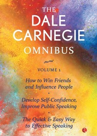 The Dale Carnegie Omnibus (How To Win Friends And Influence People/Develop Self-Confidence, Improve Public Speaking/The Quick & Easy Way To Effective