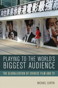 Playing to the World's Biggest Audience : The Globalization of Chinese Film and TV