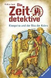 Die Zeitdetektive 15. Kleopatra und der Biss der Kobra