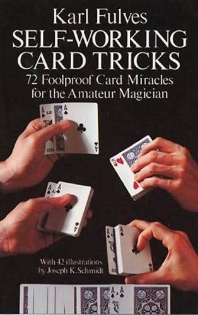 Self-Working Card Tricks : 72 Foolproof Card Miracles for the Amateur Magician