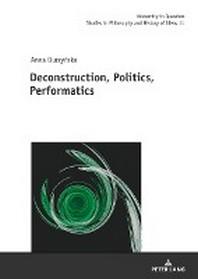 Deconstruction, Politics, Performatics