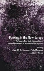 Banking in the New Europe : The Impact of the Single European Market Programme and Emu on the Europe