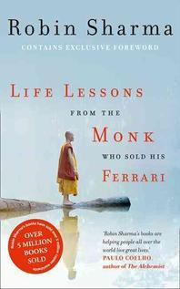 Life Lessons from the Monk Who Sold His Ferrari. Robin Sharma