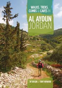 Walks, Treks, Climbs & Caves in Al Ayoun, Jordan. Di Taylor & Tony Howard